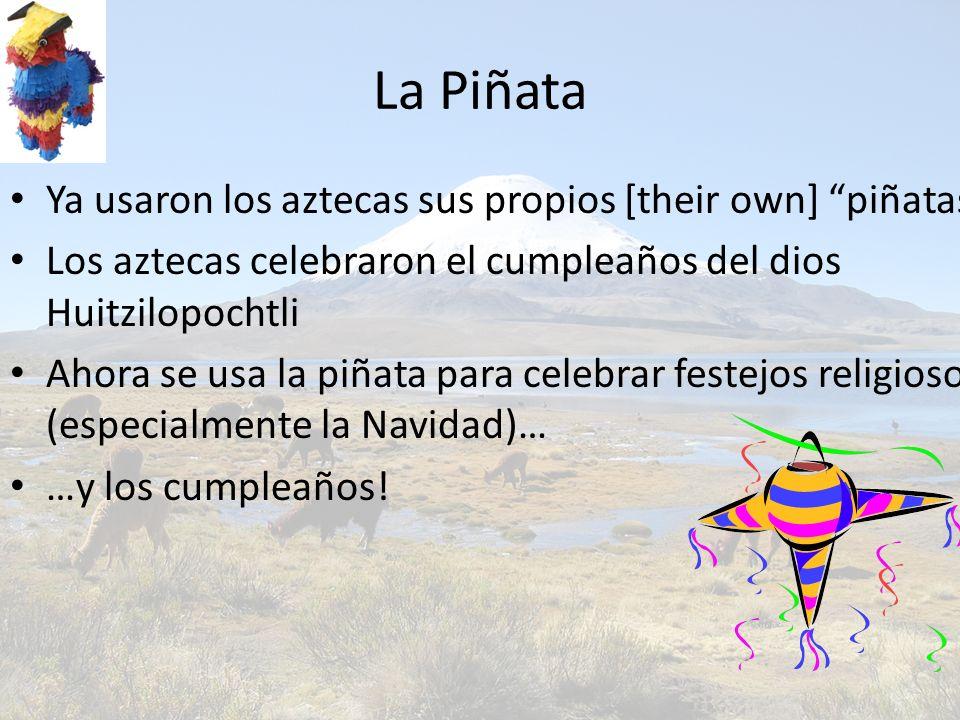 La Piñata Ya usaron los aztecas sus propios [their own] piñatas
